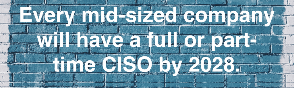 Every mid-sized company will have a CISO