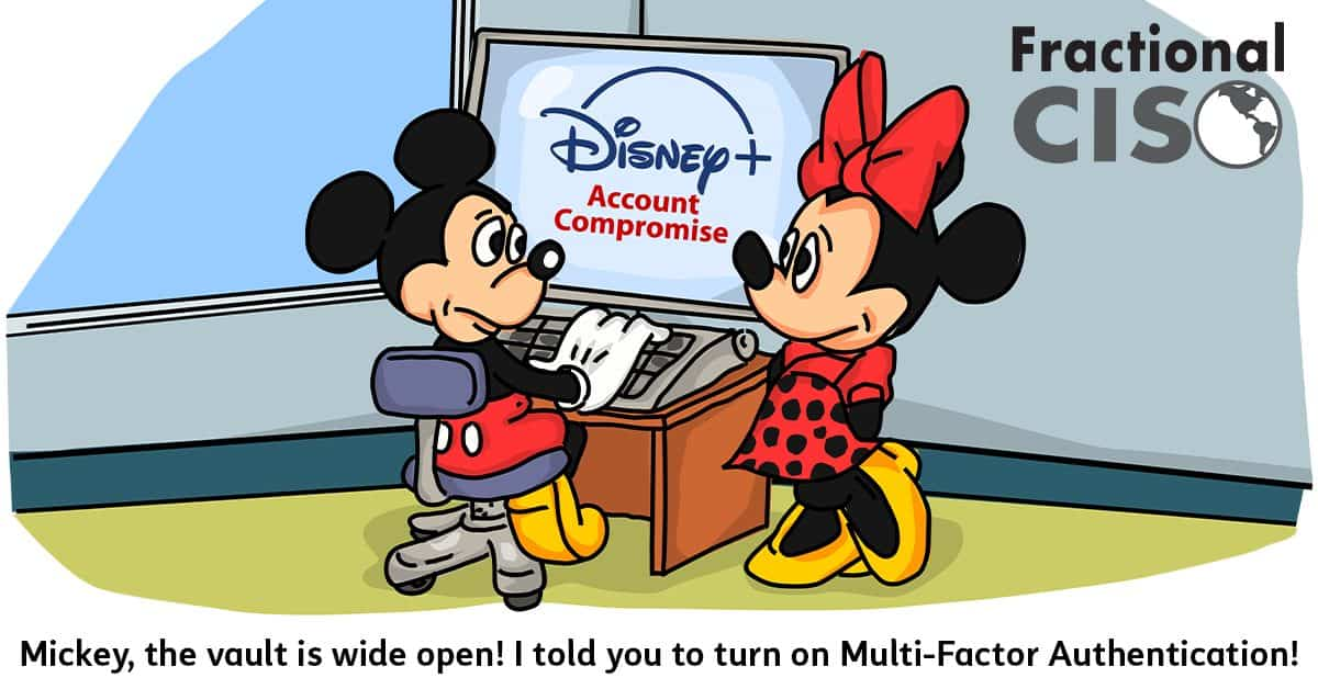 Mickey, the vault is wide open! I told you to turn on Multi-Factor Authentication!