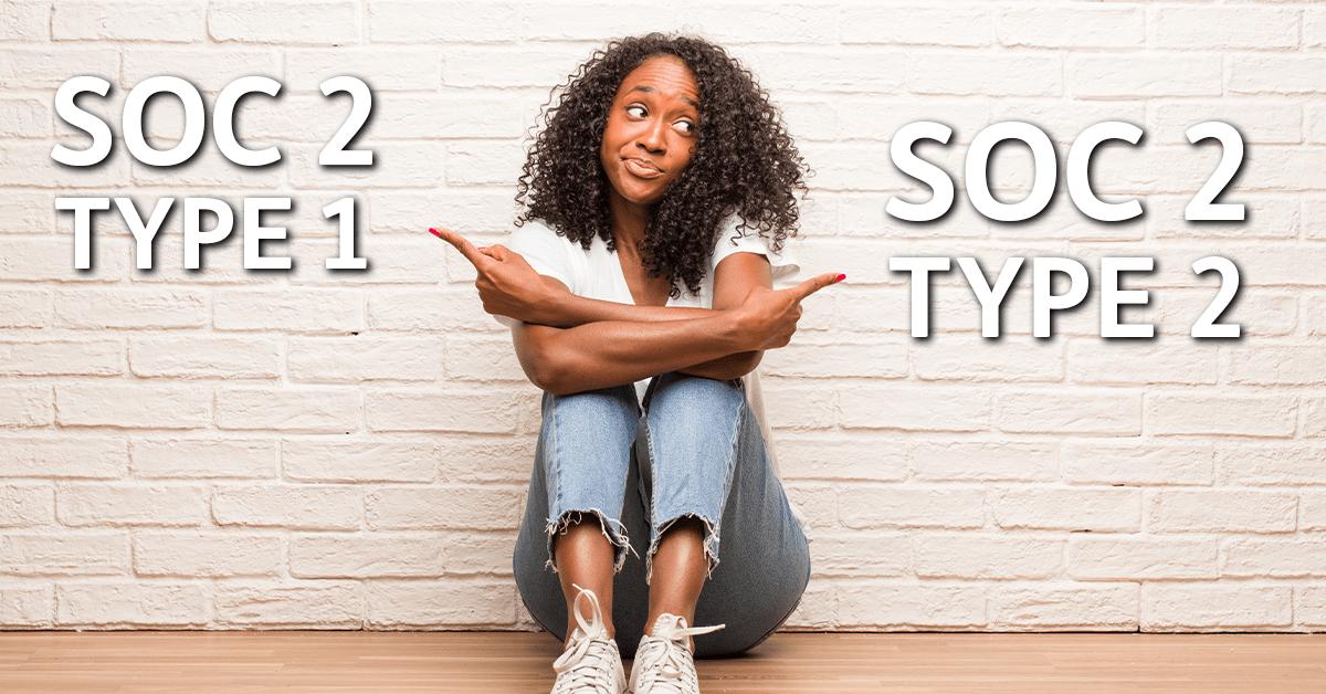 SOC 2 Type 1 vs Type 2